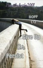 SOFF {1} : Give Up Or Persist by FharidhaArzha2001