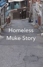Homeless. Muke story . ✔️ by HeavyDirtyHiatus