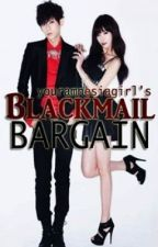 Blackmail Bargain by youramnesiagirl