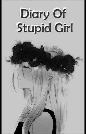 Diary Of Stupid Girl by daran_blinger