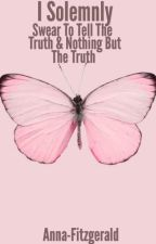 I Solemnly Swear To Tell The Truth & Nothing But The Truth by Anna-fitzgerald