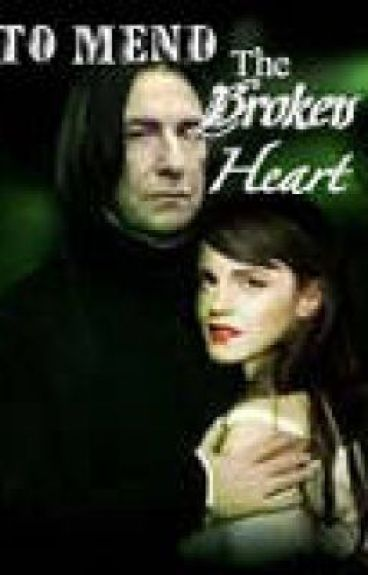 To Mend The Broken Heart (Snape/Student Love Story)