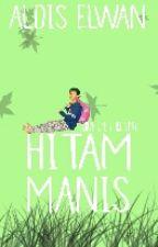 "Hitam Manis - ""Sebuah Komedi True Story"" by aldiselwann"