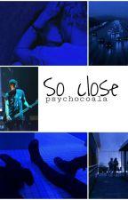 So Close❇Hood [BEFEJEZETT] by Psychocoala