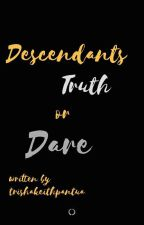 Descendants Truth Or Dare by trishakeithpantua