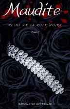 MAUDITE : Reine de la rose noire. [Tome 1] by MarjoDreamy