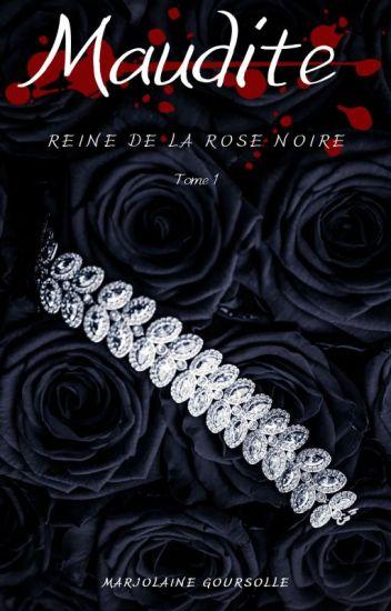 MAUDITE : Reine de la rose noire. [Tome 1]