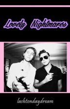 Lovely Nightmares ✘ Lashton ✘ by lashtondaydream