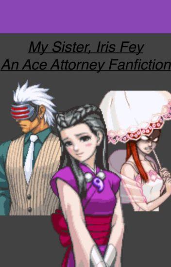 My Sister Iris Fey An Ace Attorney Fanfiction Pretzelzandpopcorn Wattpad