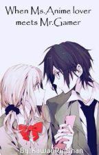 When Ms.Anime Lover Meets Mr.Gamer by KawaiiRinChan
