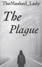 The Plague by TheMasked_Lady