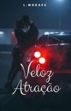 Veloz Atração  - #1 Duologia Mantovisk  by Lucy_Moraes15