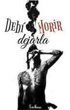Debí Dejarla Morir... by KmiiNavas
