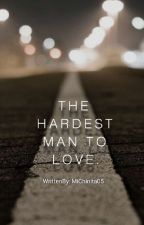 The Hardest Man To Love. by MichellePilones