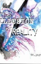 The Illusion of Reality by tin_joy19