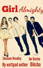 Girl Almighty #Wattys2016 [On Hold] by Dikshax20