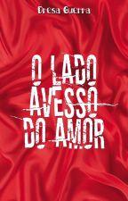 O lado avesso do amor ( Degustação)  by DresaGuerra