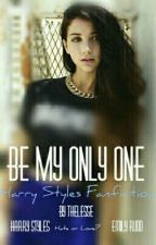 Be My Only One || H.S. by TheLesse