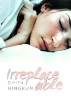 Irreplaceable by dhitapuspitan