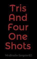 Tris And Four One Shots by MrsBrodie-Sangster82