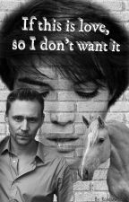 If this is love, so I don't want it ... [Tom Hiddleston] by Rainbow5800
