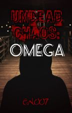Undead Chaos: Omega (UC Book #4) by Edward_Nocturne007