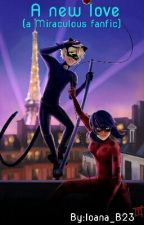 A new love( a Miraculous Fanfic) by Ioana_B23