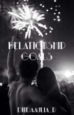 RELATIONSHIP GOALS by dindaaulia_r