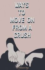 Ways To Move-On From A Crush by sweetiepooch