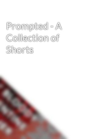 Prompted - A Collection of Shorts by bubblysue