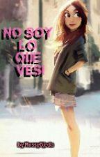 No Soy Lo Que Ves!! by RossyOjeda