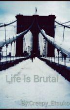 Life Is Brutal TOM I by Creepy_Etsuko