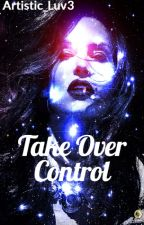 Take Over Control by Artistic_Luv3