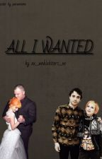 All I Wanted [Completed] by xx_anklebiters_xx
