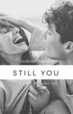 Still You by ClochetteWorld