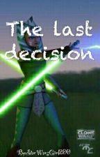 The Last Decision (Ahsoka FF)*Wird Überarbeitet* by Sasamichi