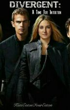 Divergent: A Time For Inititaion ( Continued ) by KateEatonFourEaton