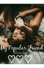 My Popular Friend by Blondie_Bitchh
