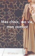 Mes choix, ma vie, mon combat.  by Assia-23
