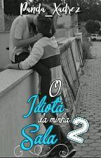 O Idiota Da Minha Sala // 2 T. Lembranças??   by Panda_Xadrez