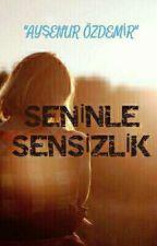 SENİNLE SENSİZLİK by aysnrozdmr1905