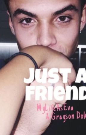 Just A Friend// MyLifeAsEva by DolanTwins1000