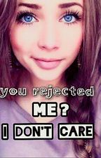 you rejected ME? I Don't Care by Yona8Imane