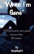 When I'm gone//LÕPETATUD by Patiplika69