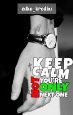 KEEP CALM - You're not only next one |H.S.| by edka_kredka