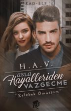 H.A.V. *Hayallerinden Asla Vazgeçme!*#Wattys2017 by Kad-ELf