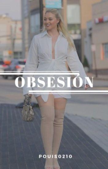 Obsesión. [Editando].