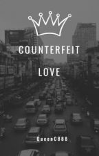Counterfeit Love by QueenC888