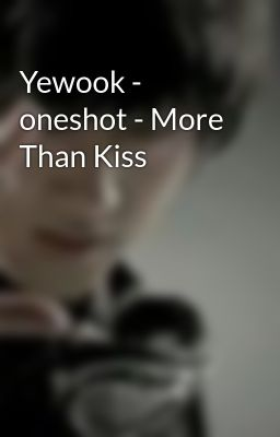 Yewook - oneshot - More Than Kiss