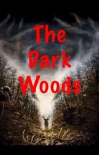 The Dark Woods by CountryGirlSaint